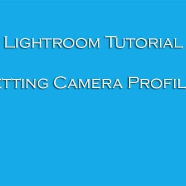 Lightroom Tutorials: Changing Camera Profiles