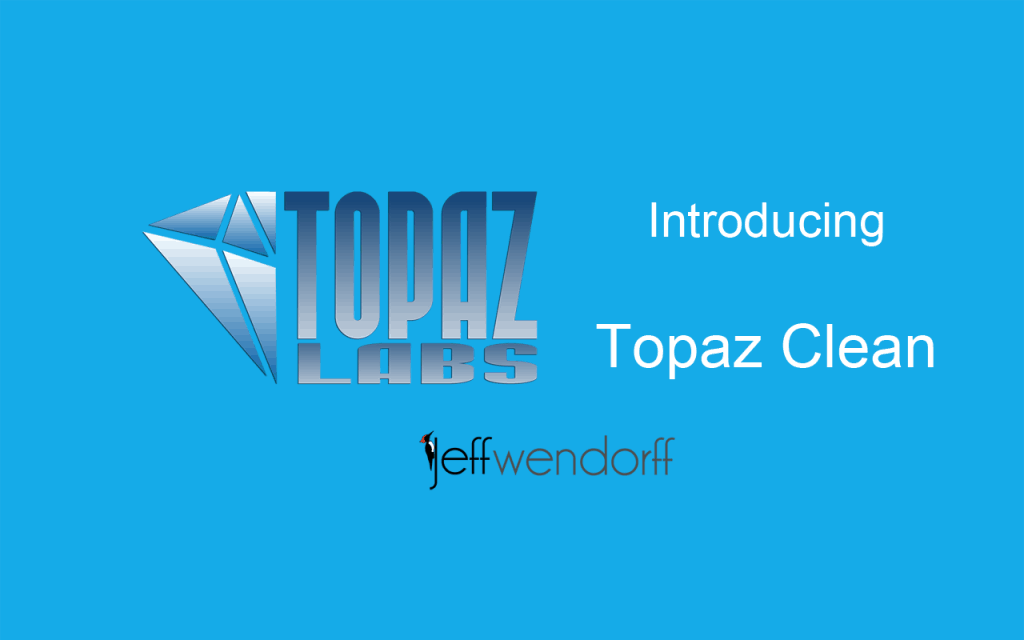 Introducing Topaz Labs – Clean