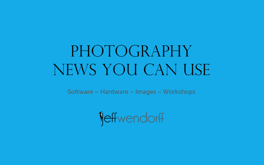 Photography news you can use from Jeff Wendorff